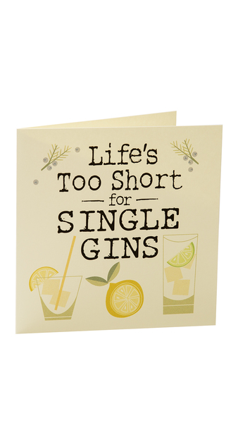 LIFE'S TOO SHORT FOR SINGLE GINS Card